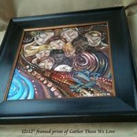 "framed 12x12"" print, Gather Those We Love"