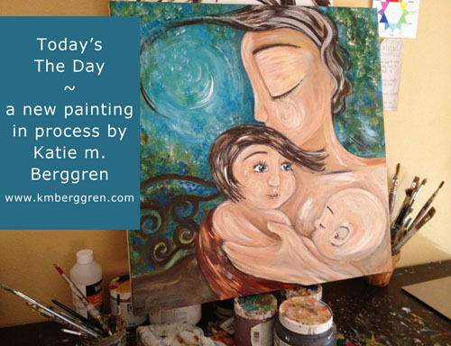 Today's The Day, painting in process by Katie m. Berggren