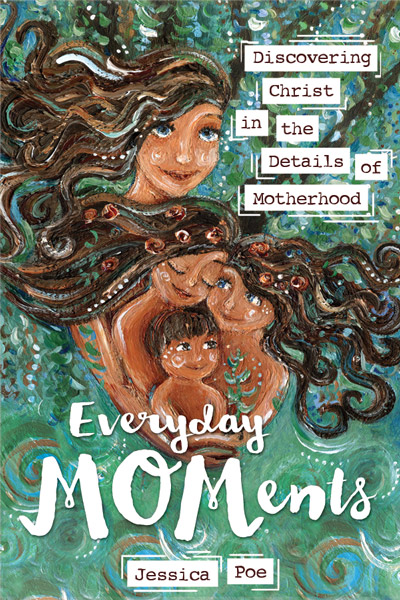 Everyday-MOMents ~ brand new book by Jessica Poe, cover painting by Katie m. Berggren