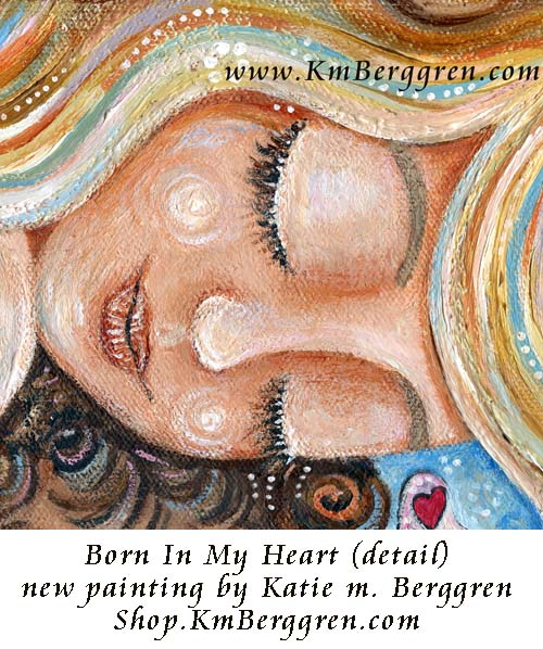 Born In My Heart - new original painting by Katie m. Berggren Shop.KmBerggren.com