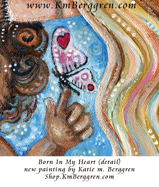 Born In My Heart - new original painting by Katie m. Berggren Shop.KmBerggren.com